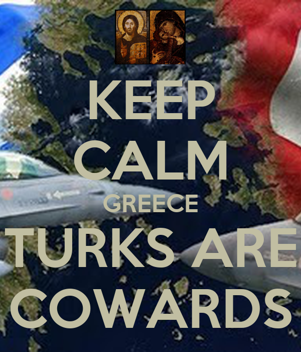 KEEP CALM GREECE TURKS ARE COWARDS