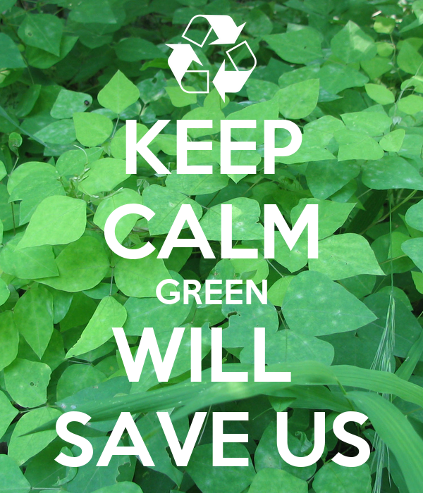 KEEP CALM GREEN WILL  SAVE US
