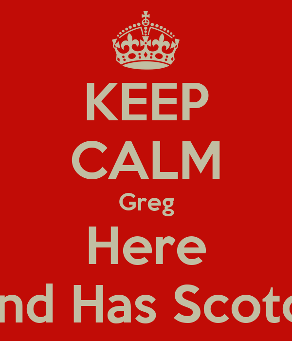 KEEP CALM Greg Here And Has Scotch