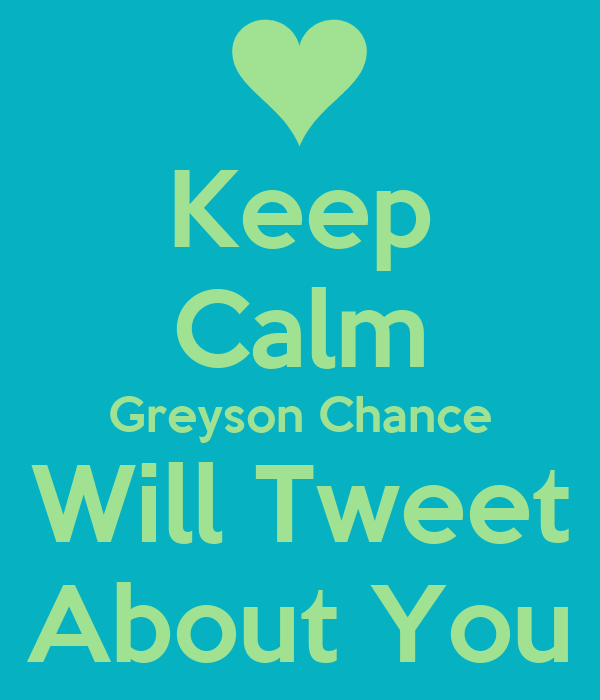 Keep Calm Greyson Chance Will Tweet About You