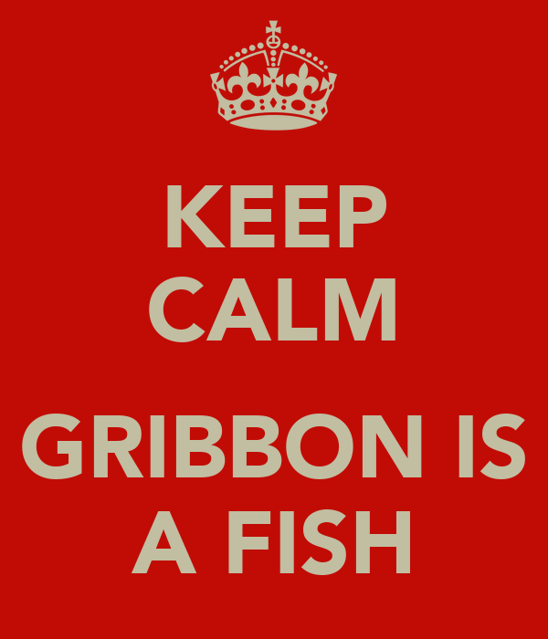 KEEP CALM  GRIBBON IS A FISH