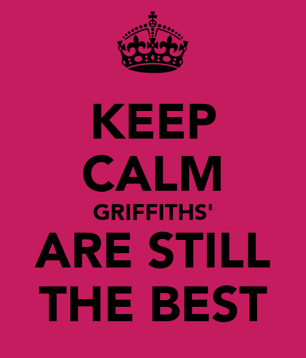 KEEP CALM GRIFFITHS' ARE STILL THE BEST