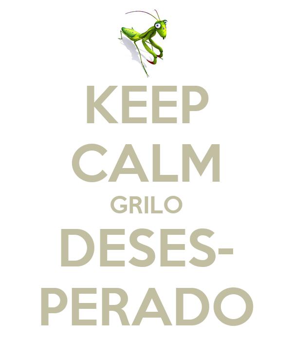 KEEP CALM GRILO DESES- PERADO