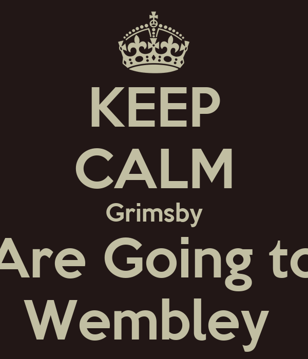KEEP CALM Grimsby Are Going to Wembley