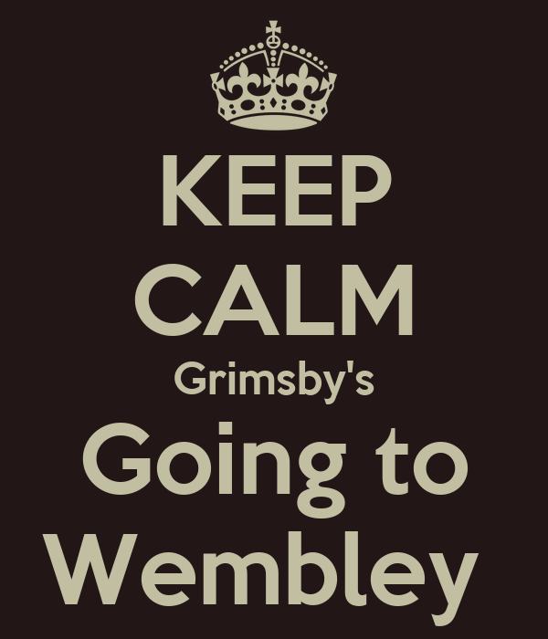 KEEP CALM Grimsby's Going to Wembley