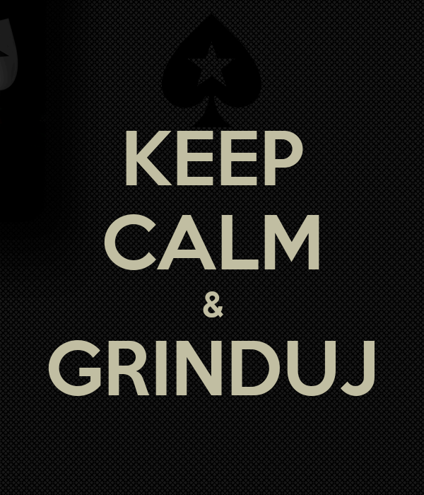 KEEP CALM & GRINDUJ