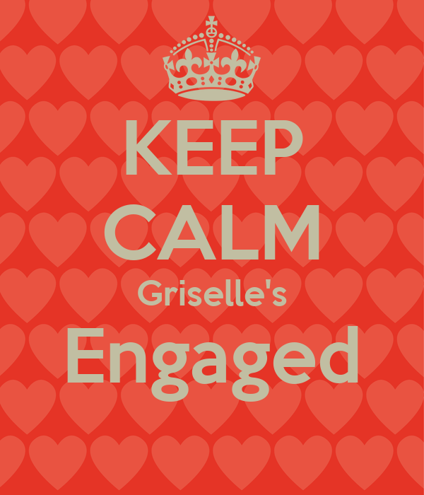 KEEP CALM Griselle's Engaged