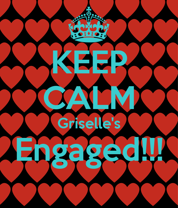 KEEP CALM Griselle's Engaged!!!