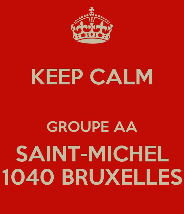 KEEP CALM  GROUPE AA SAINT-MICHEL 1040 BRUXELLES