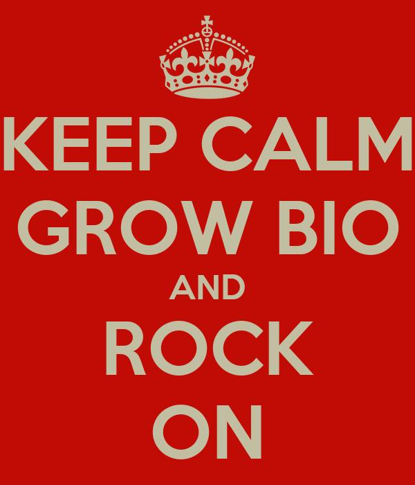 KEEP CALM GROW BIO AND ROCK ON