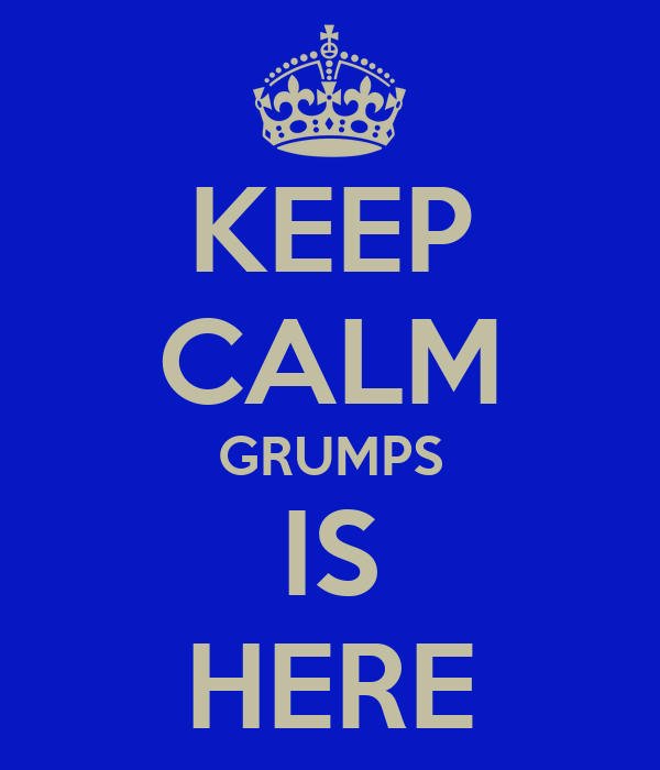 KEEP CALM GRUMPS IS HERE