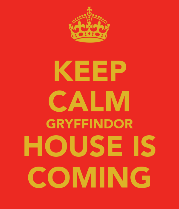 KEEP CALM GRYFFINDOR HOUSE IS COMING