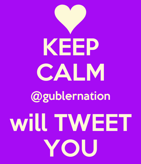KEEP CALM @gublernation will TWEET YOU