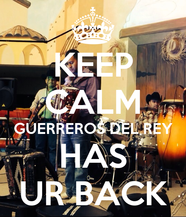 KEEP CALM GUERREROS DEL REY HAS UR BACK