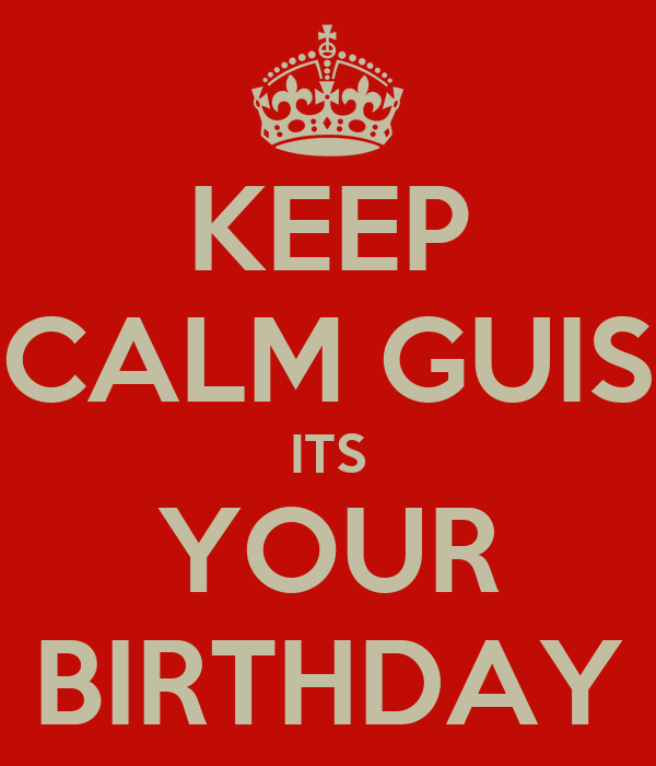 KEEP CALM GUIS ITS YOUR BIRTHDAY