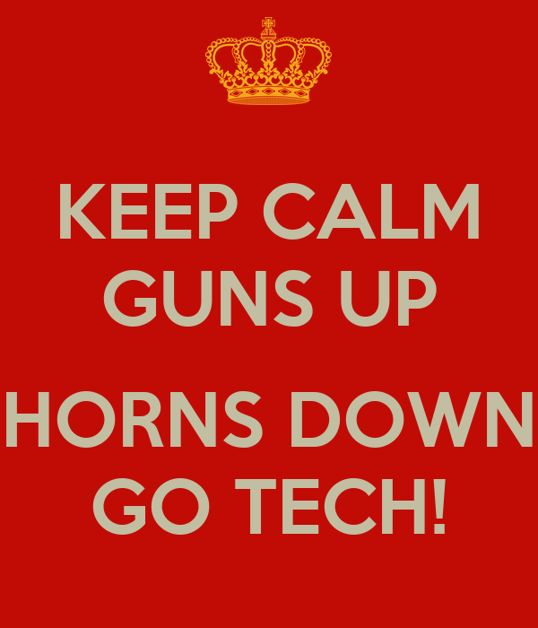 KEEP CALM GUNS UP  HORNS DOWN GO TECH!