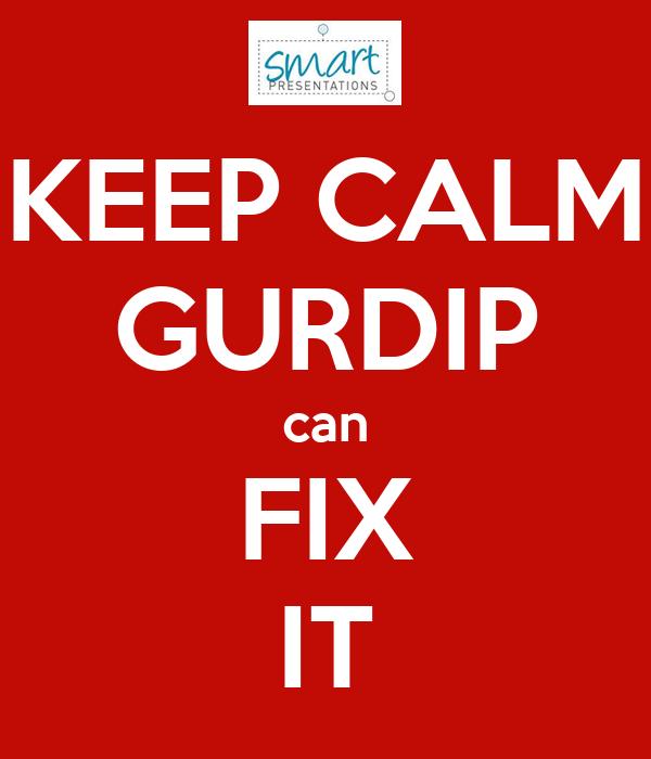 KEEP CALM GURDIP can FIX IT