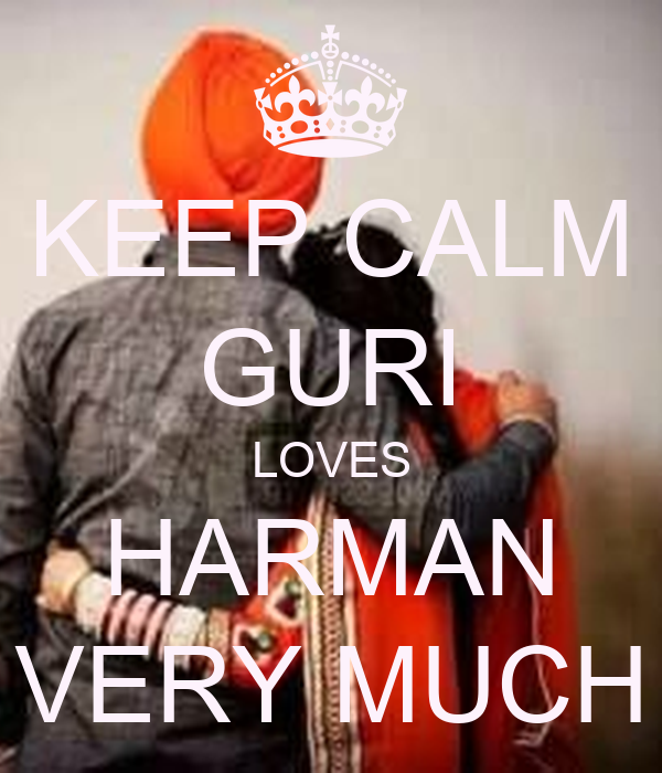 KEEP CALM GURI LOVES HARMAN VERY MUCH