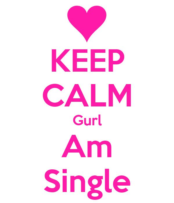 KEEP CALM Gurl Am Single