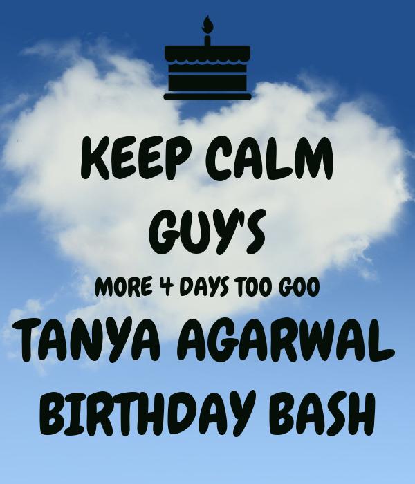 KEEP CALM GUY'S MORE 4 DAYS TOO GOO TANYA AGARWAL BIRTHDAY BASH