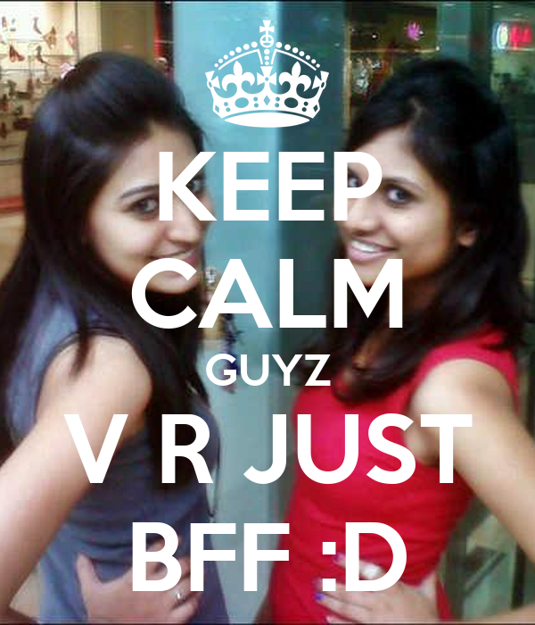 KEEP CALM GUYZ V R JUST BFF :D
