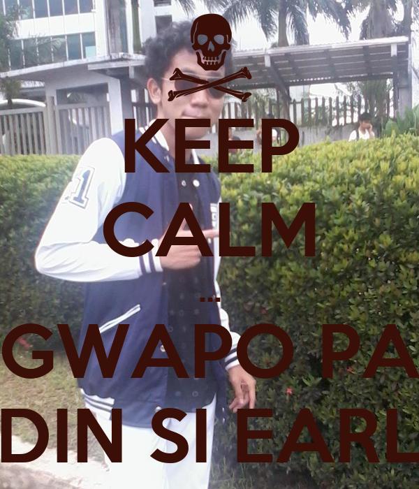 KEEP CALM ... GWAPO PA DIN SI EARL