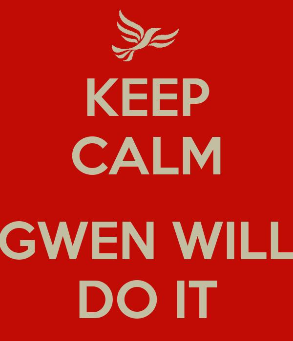 KEEP CALM  GWEN WILL DO IT