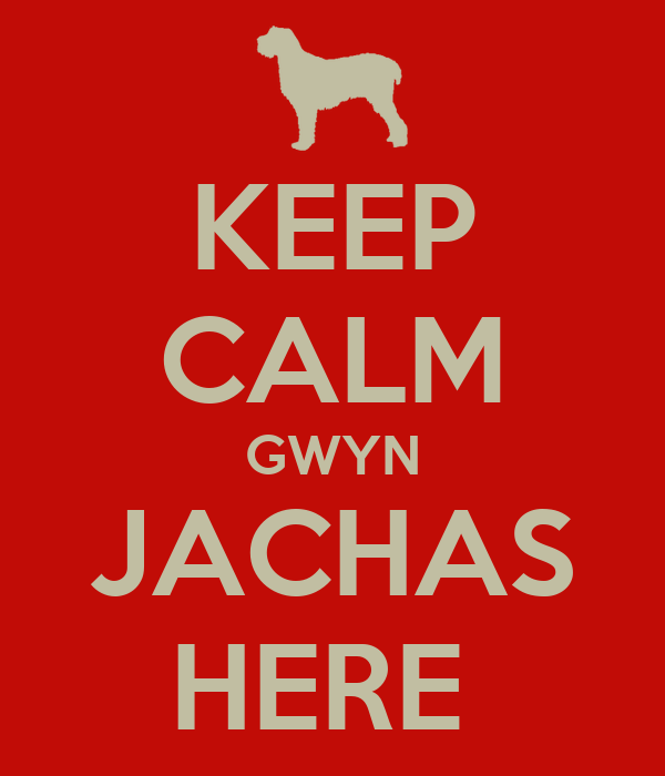 KEEP CALM GWYN JACHAS HERE