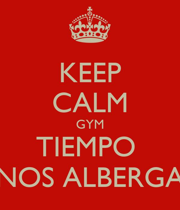 KEEP CALM GYM TIEMPO  NOS ALBERGA
