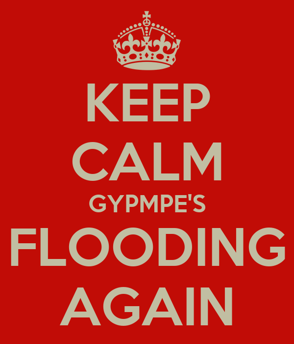 KEEP CALM GYPMPE'S FLOODING AGAIN