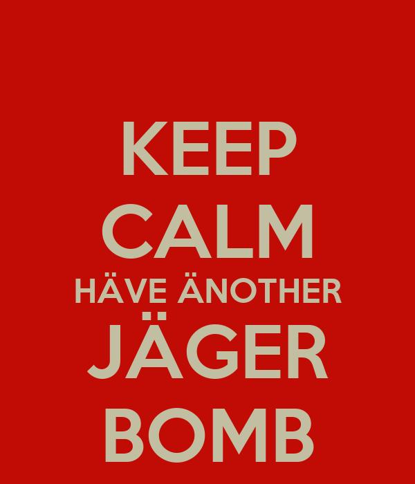 KEEP CALM HÄVE ÄNOTHER JÄGER BOMB