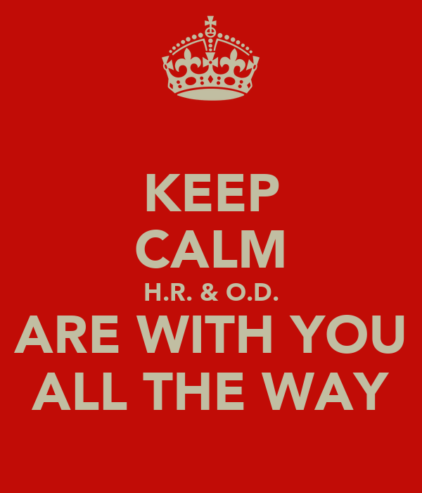 KEEP CALM H.R. & O.D. ARE WITH YOU ALL THE WAY
