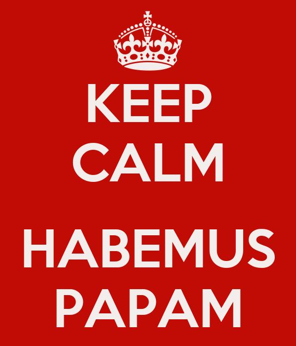KEEP CALM  HABEMUS PAPAM