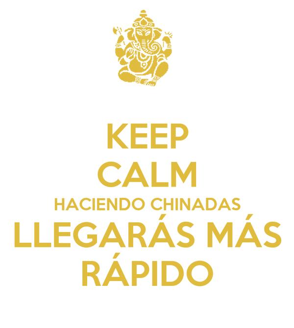 KEEP CALM HACIENDO CHINADAS LLEGARÁS MÁS RÁPIDO