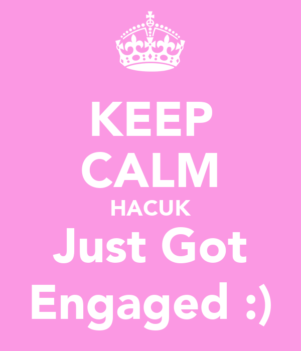 KEEP CALM HACUK Just Got Engaged :)