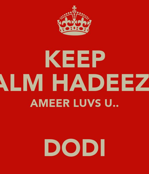 KEEP CALM HADEEZA, AMEER LUVS U..  DODI