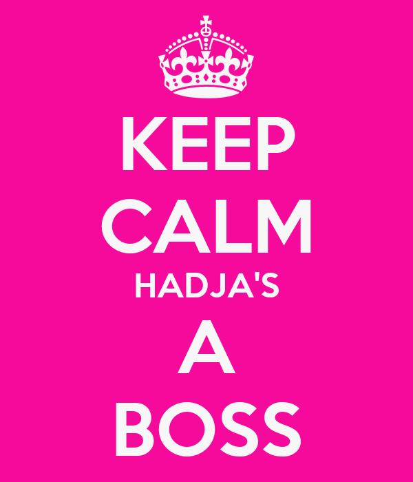 KEEP CALM HADJA'S A BOSS