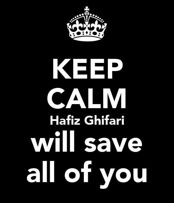 KEEP CALM Hafiz Ghifari will save all of you