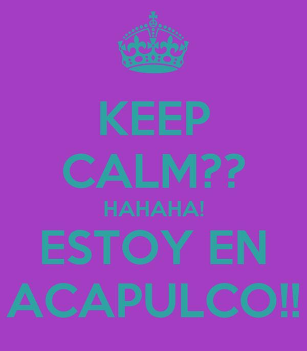 KEEP CALM?? HAHAHA! ESTOY EN ACAPULCO!!