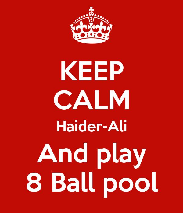 KEEP CALM Haider-Ali And play 8 Ball pool