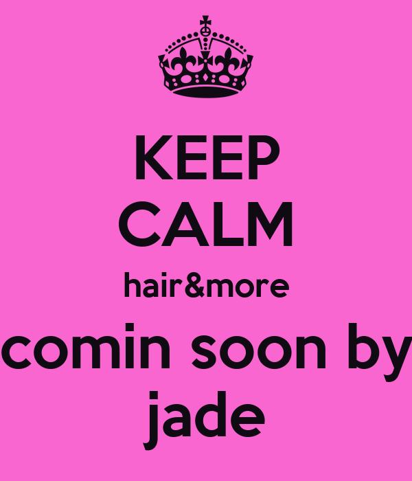 KEEP CALM hair&more comin soon by  jade