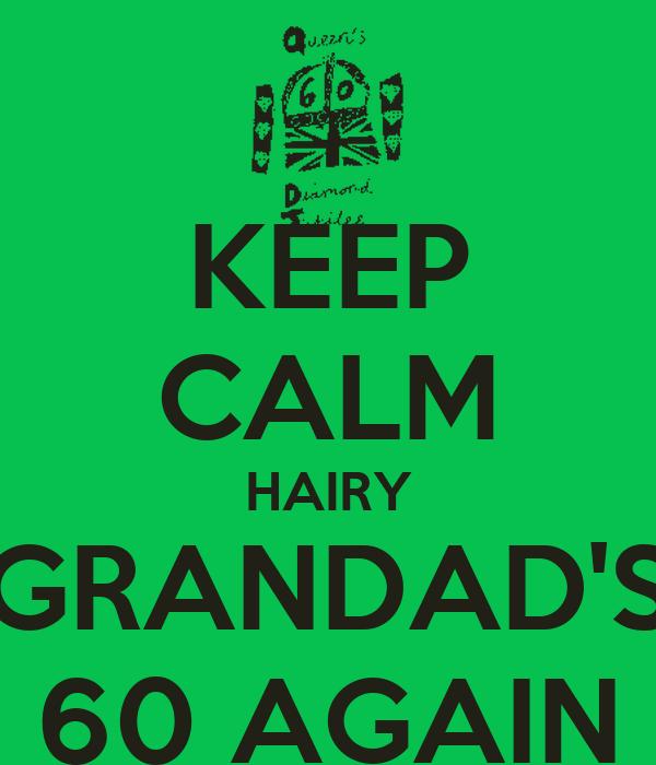 KEEP CALM HAIRY GRANDAD'S 60 AGAIN