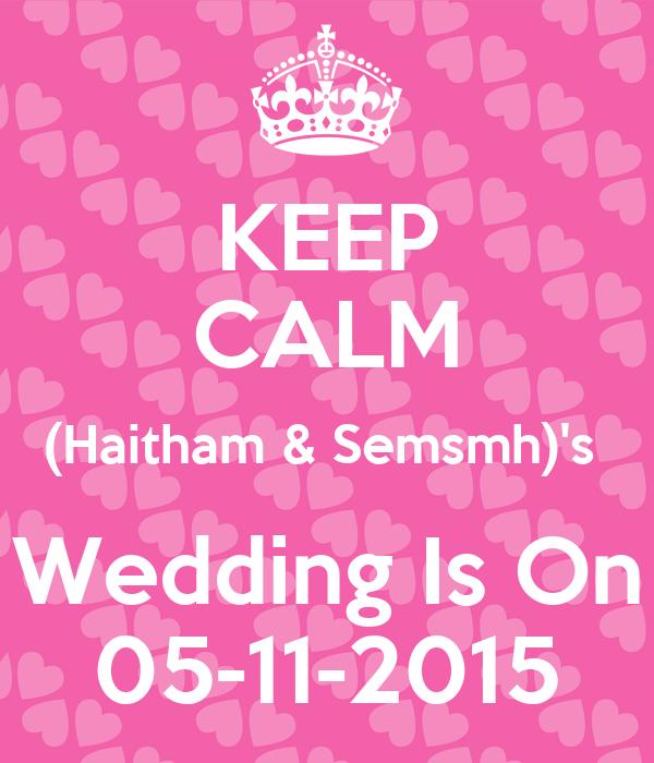 KEEP CALM (Haitham & Semsmh)'s  Wedding Is On 05-11-2015