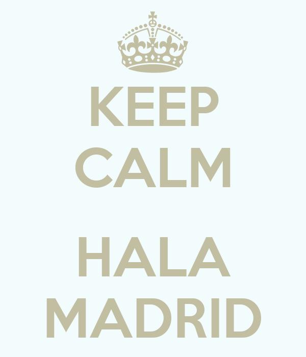 KEEP CALM  HALA MADRID