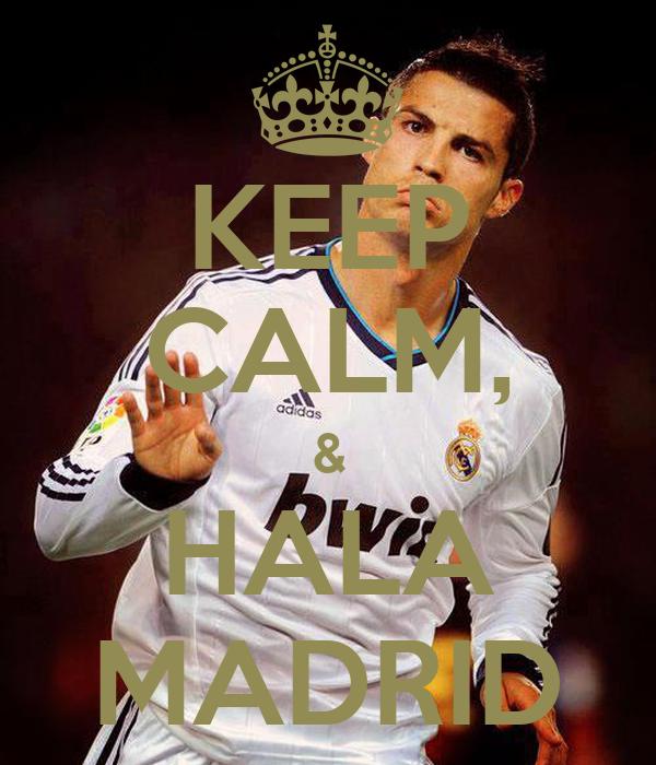 KEEP CALM, & HALA MADRID