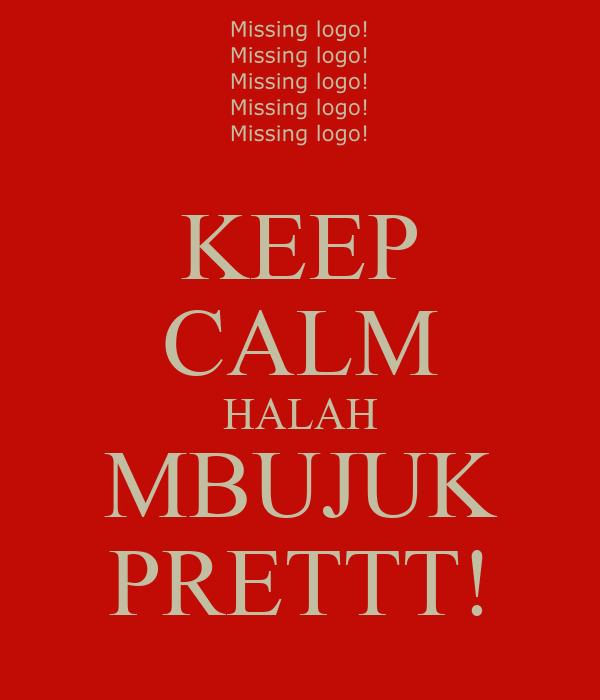 KEEP CALM HALAH MBUJUK PRETTT!