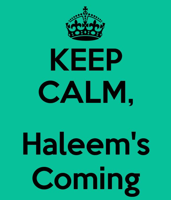 KEEP CALM,  Haleem's Coming