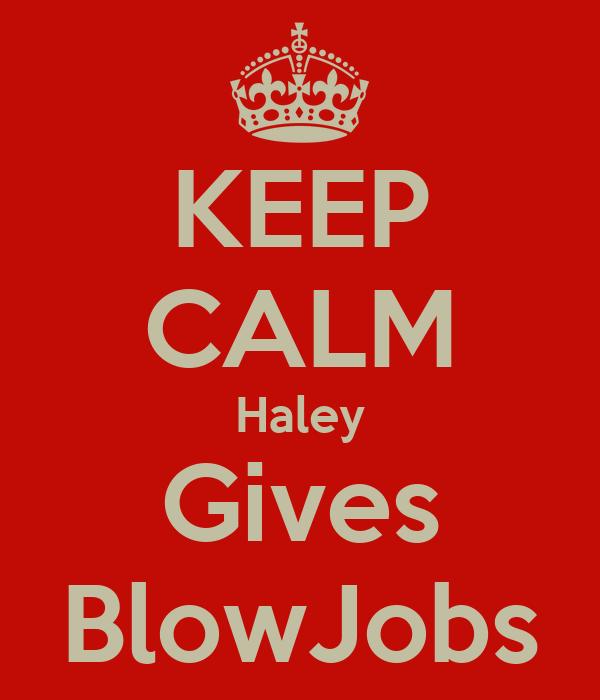 KEEP CALM Haley Gives BlowJobs