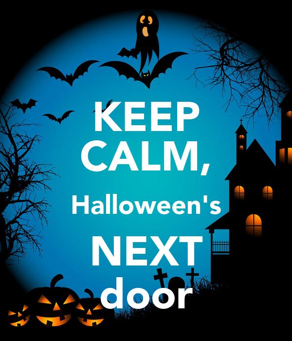 KEEP CALM, Halloween's NEXT door