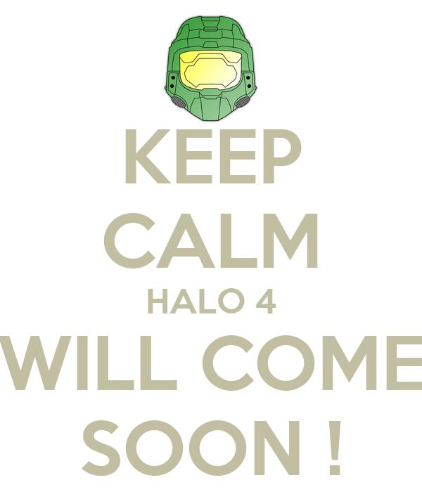 KEEP CALM HALO 4 WILL COME SOON !
